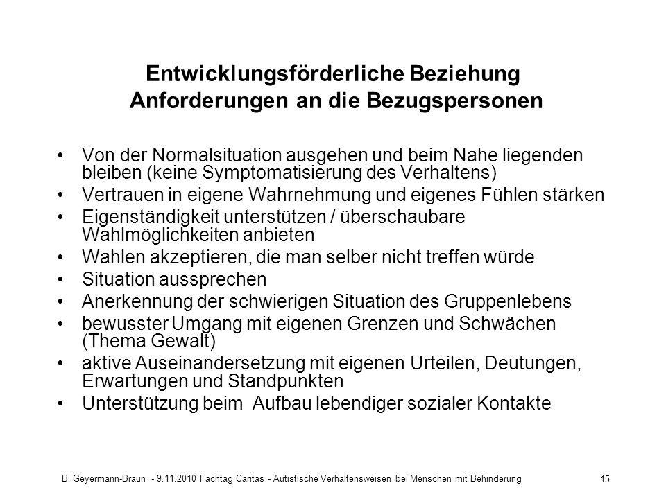B. Geyermann-Braun - 9.11.2010 Fachtag Caritas - Autistische Verhaltensweisen bei Menschen mit Behinderung 15 Entwicklungsförderliche Beziehung Anford
