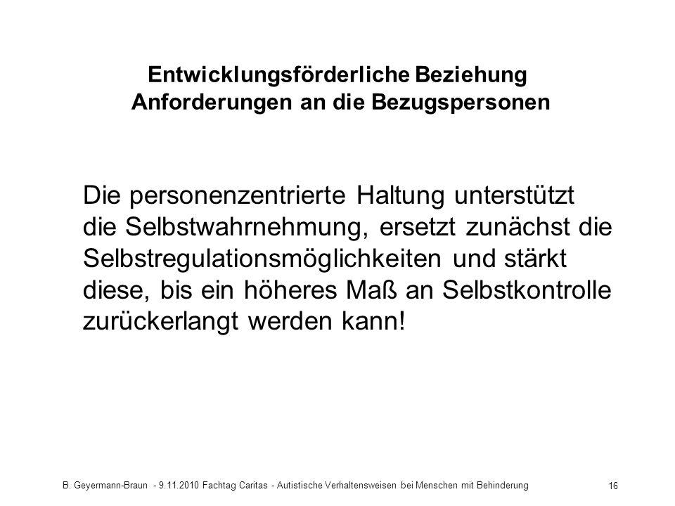 B. Geyermann-Braun - 9.11.2010 Fachtag Caritas - Autistische Verhaltensweisen bei Menschen mit Behinderung 16 Entwicklungsförderliche Beziehung Anford