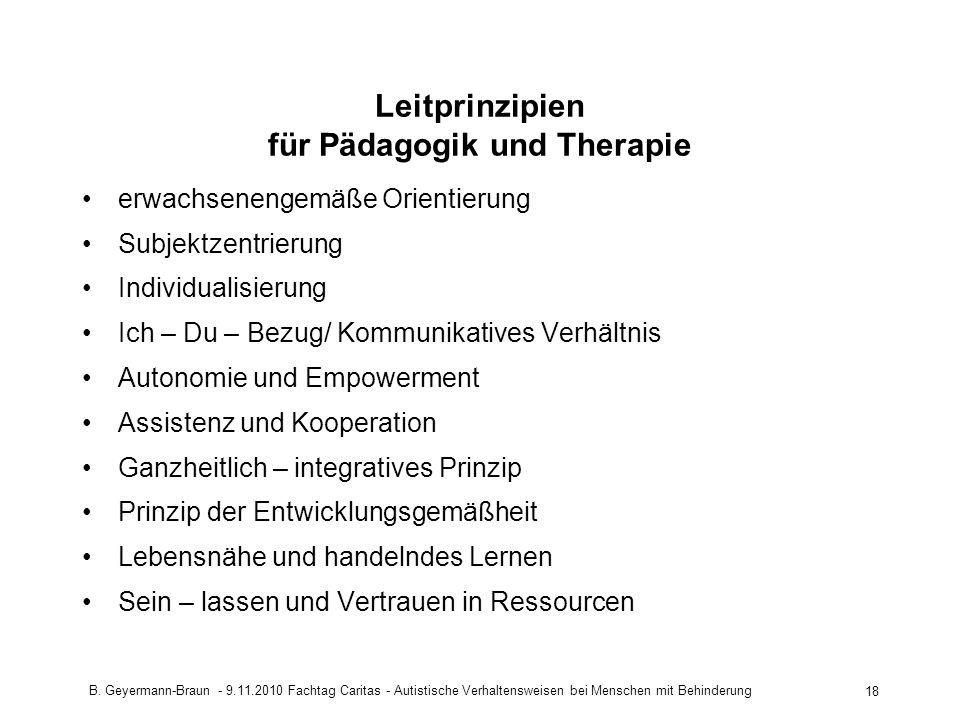 B. Geyermann-Braun - 9.11.2010 Fachtag Caritas - Autistische Verhaltensweisen bei Menschen mit Behinderung 18 Leitprinzipien für Pädagogik und Therapi