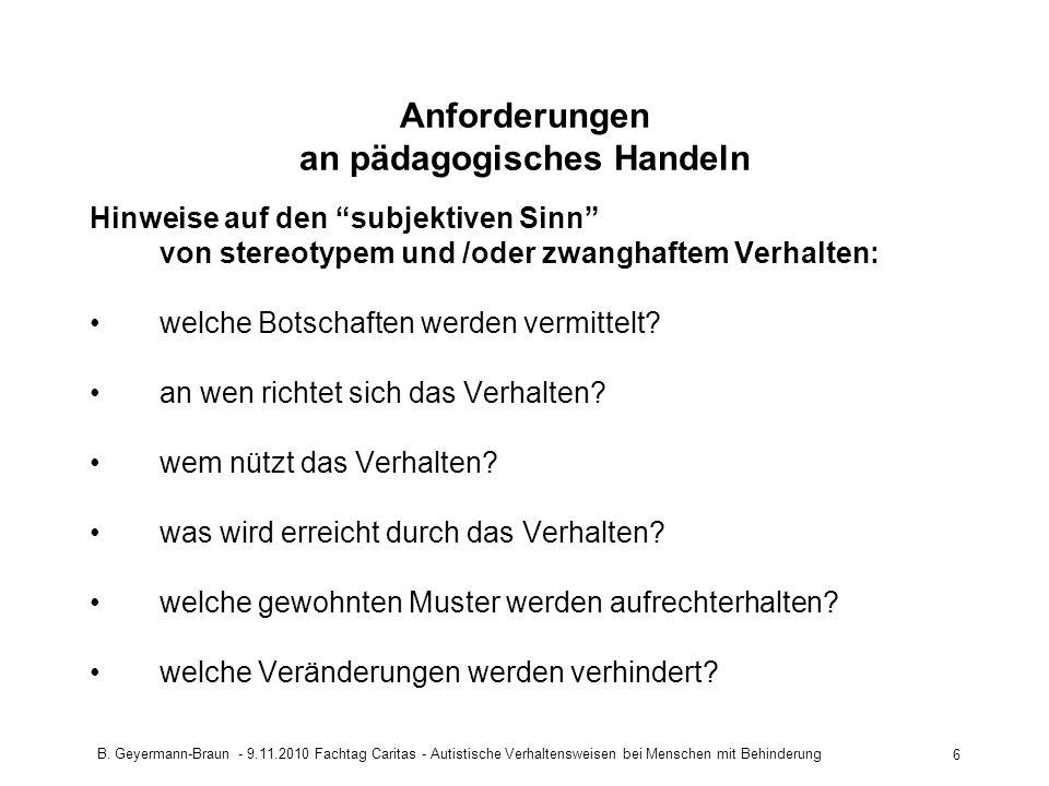 B. Geyermann-Braun - 9.11.2010 Fachtag Caritas - Autistische Verhaltensweisen bei Menschen mit Behinderung 6 Anforderungen an pädagogisches Handeln Hi