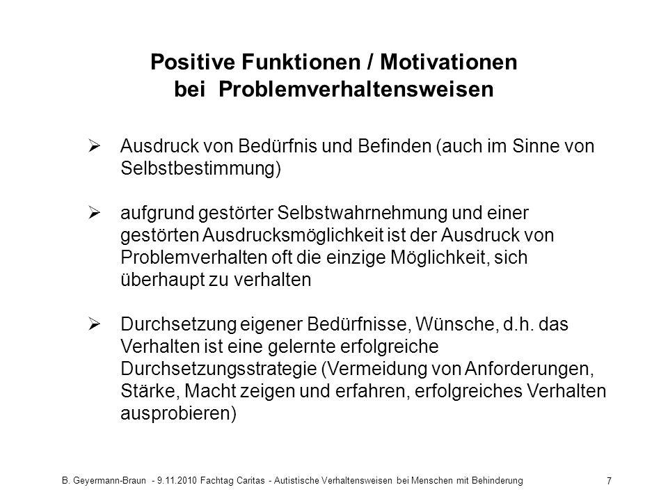 B. Geyermann-Braun - 9.11.2010 Fachtag Caritas - Autistische Verhaltensweisen bei Menschen mit Behinderung 7 Positive Funktionen / Motivationen bei Pr