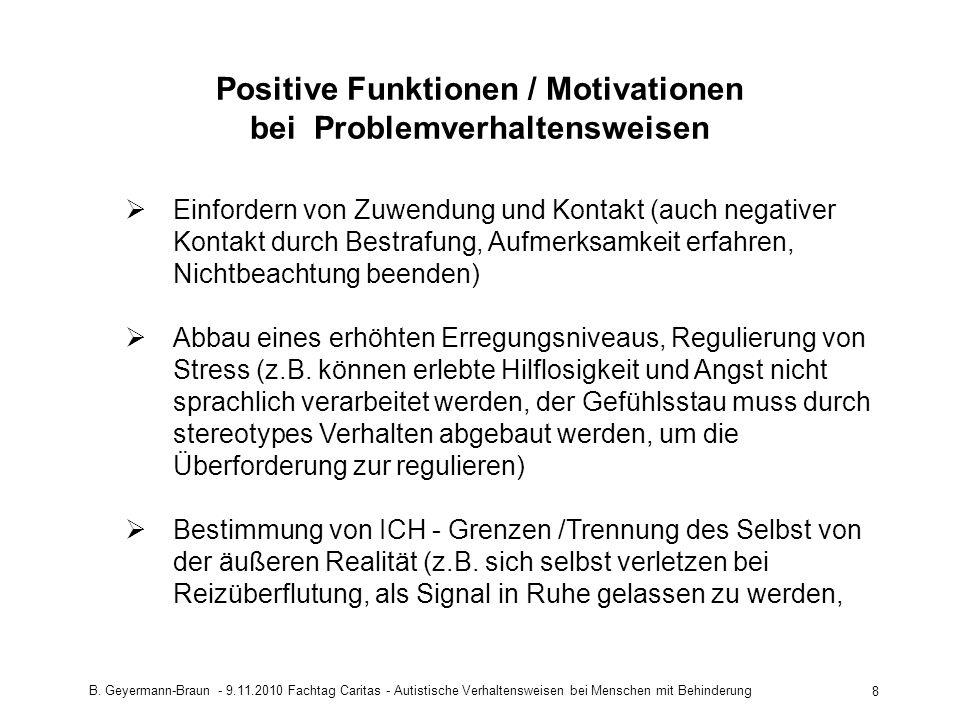 B. Geyermann-Braun - 9.11.2010 Fachtag Caritas - Autistische Verhaltensweisen bei Menschen mit Behinderung 8 Positive Funktionen / Motivationen bei Pr