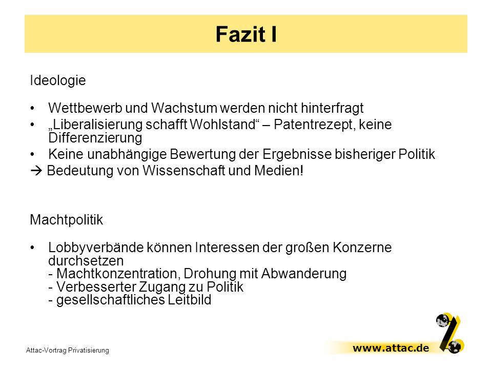 Attac-Vortrag Privatisierung www.attac.de Fazit I Ideologie Wettbewerb und Wachstum werden nicht hinterfragt Liberalisierung schafft Wohlstand – Paten