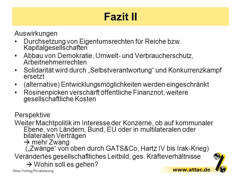 Attac-Vortrag Privatisierung www.attac.de Fazit II Auswirkungen Durchsetzung von Eigentumsrechten für Reiche bzw. Kapitalgesellschaften Abbau von Demo