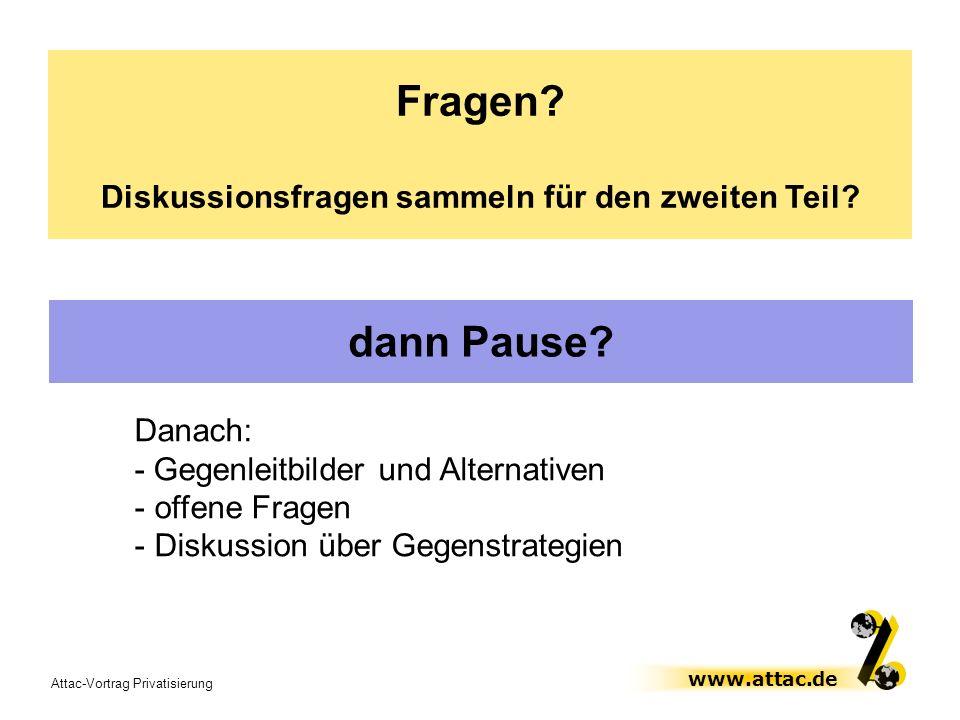 Attac-Vortrag Privatisierung www.attac.de dann Pause? Danach: - Gegenleitbilder und Alternativen - offene Fragen - Diskussion über Gegenstrategien Fra