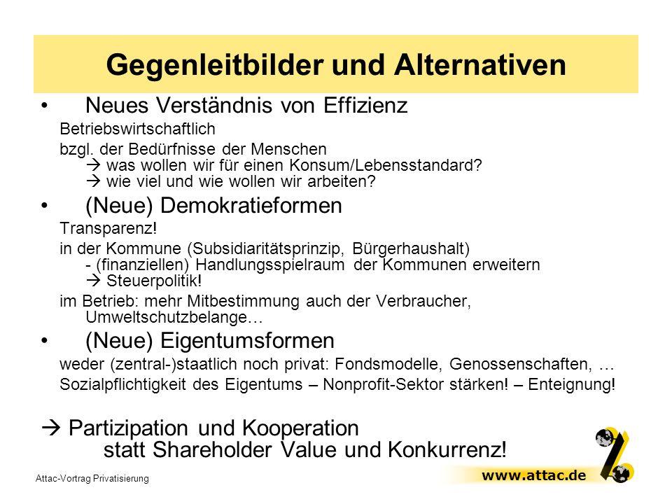 Attac-Vortrag Privatisierung www.attac.de Gegenleitbilder und Alternativen Neues Verständnis von Effizienz Betriebswirtschaftlich bzgl. der Bedürfniss