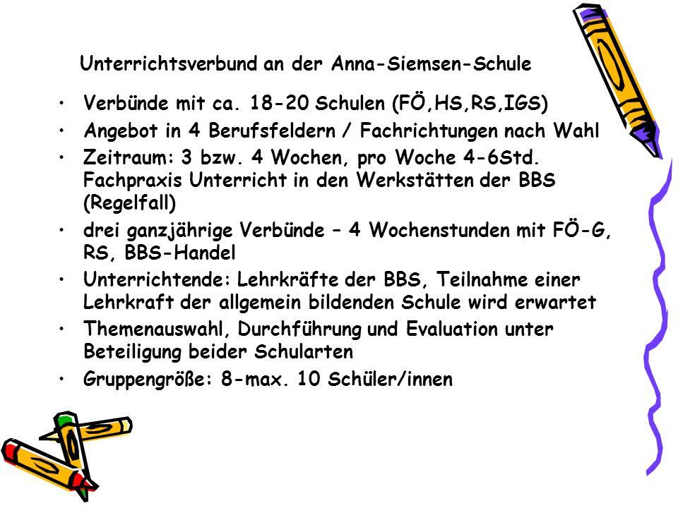 Unterrichtsverbund an der Anna-Siemsen-Schule Verbünde mit ca. 18-20 Schulen (FÖ,HS,RS,IGS) Angebot in 4 Berufsfeldern / Fachrichtungen nach Wahl Zeit