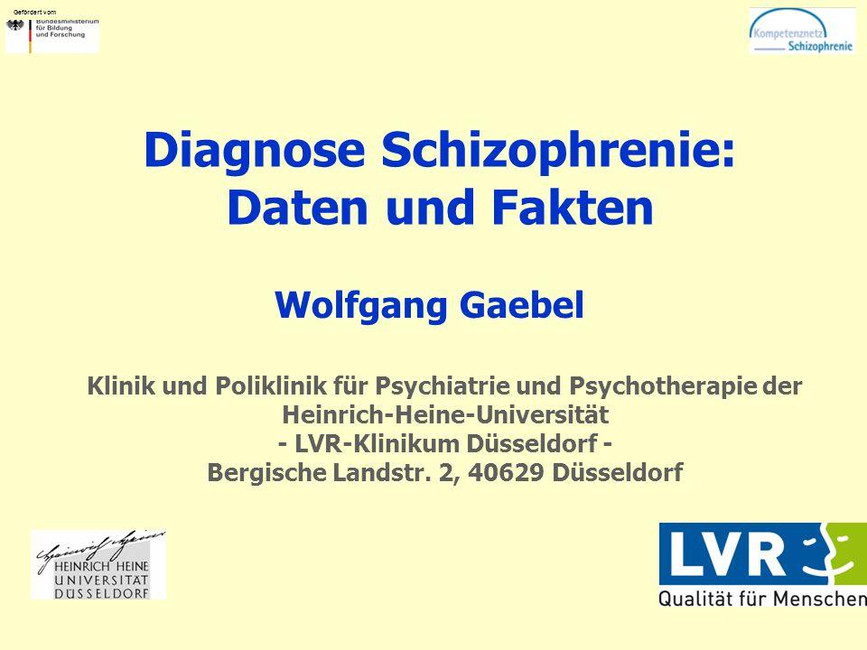 Gefördert vom Diagnose Schizophrenie: Daten und Fakten Wolfgang Gaebel Klinik und Poliklinik für Psychiatrie und Psychotherapie der Heinrich-Heine-Universität - LVR-Klinikum Düsseldorf - Bergische Landstr.