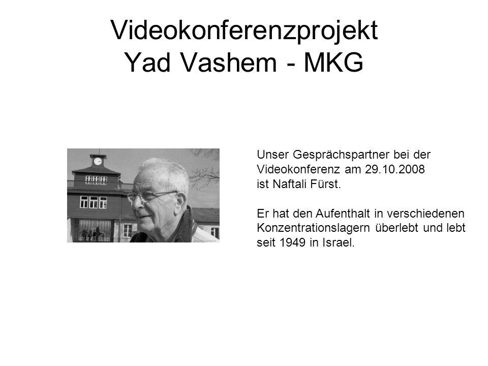 Videokonferenzprojekt Yad Vashem - MKG Unser Gesprächspartner bei der Videokonferenz am 29.10.2008 ist Naftali Fürst. Er hat den Aufenthalt in verschi