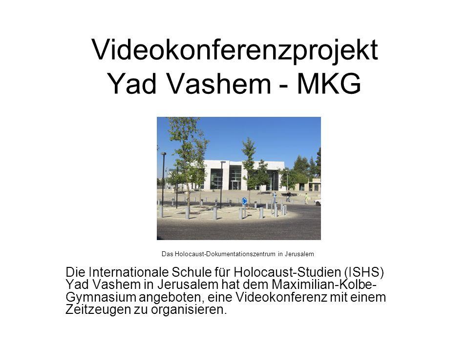 Videokonferenzprojekt Yad Vashem - MKG Die Internationale Schule für Holocaust-Studien (ISHS) Yad Vashem in Jerusalem hat dem Maximilian-Kolbe- Gymnas