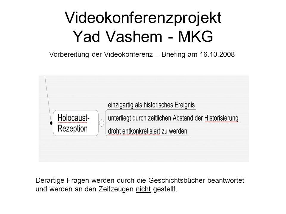 Videokonferenzprojekt Yad Vashem - MKG Vorbereitung der Videokonferenz – Briefing am 16.10.2008 Derartige Fragen werden durch die Geschichtsbücher bea