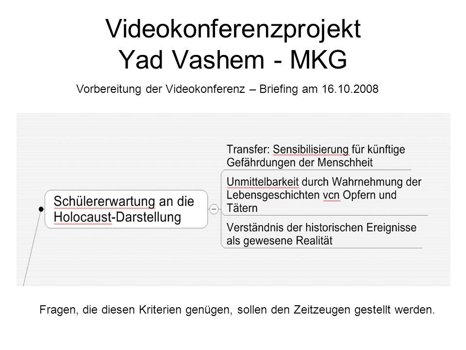 Videokonferenzprojekt Yad Vashem - MKG Vorbereitung der Videokonferenz – Briefing am 16.10.2008 Fragen, die diesen Kriterien genügen, sollen den Zeitz