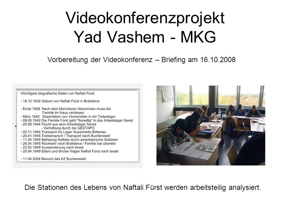 Videokonferenzprojekt Yad Vashem - MKG Vorbereitung der Videokonferenz – Briefing am 16.10.2008 Die Stationen des Lebens von Naftali Fürst werden arbe