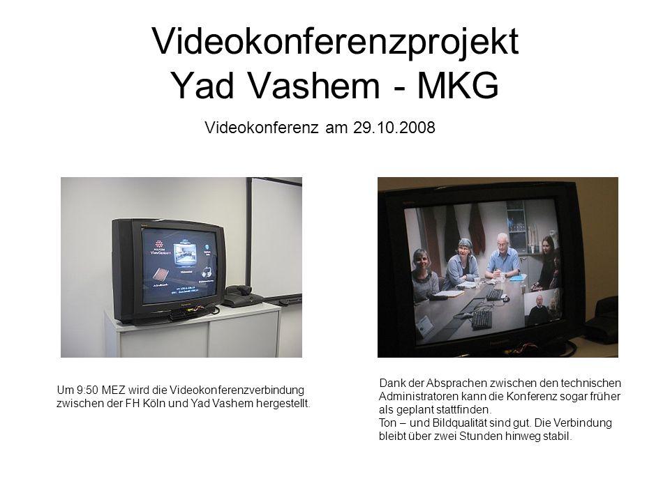 Videokonferenzprojekt Yad Vashem - MKG Um 9:50 MEZ wird die Videokonferenzverbindung zwischen der FH Köln und Yad Vashem hergestellt. Dank der Absprac
