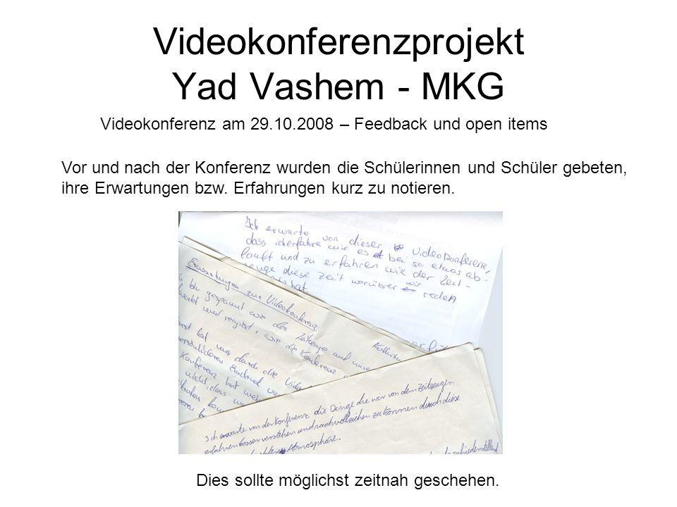 Videokonferenzprojekt Yad Vashem - MKG Videokonferenz am 29.10.2008 – Feedback und open items Vor und nach der Konferenz wurden die Schülerinnen und S