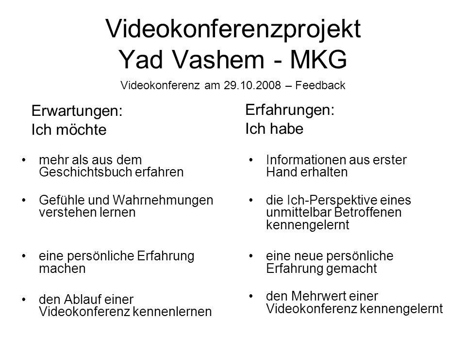 Videokonferenzprojekt Yad Vashem - MKG Videokonferenz am 29.10.2008 – Feedback mehr als aus dem Geschichtsbuch erfahren Gefühle und Wahrnehmungen vers