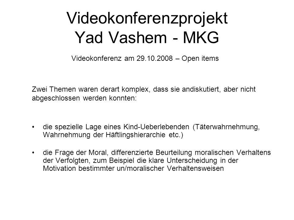 Videokonferenzprojekt Yad Vashem - MKG Videokonferenz am 29.10.2008 – Open items Zwei Themen waren derart komplex, dass sie andiskutiert, aber nicht a