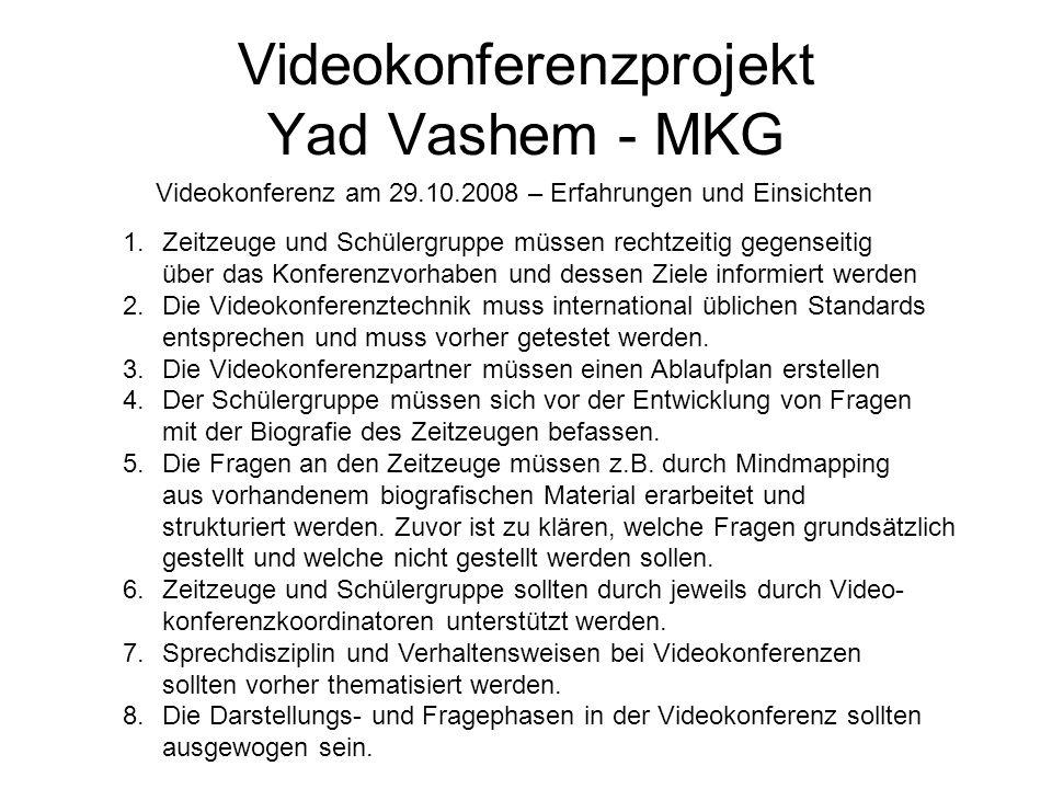 Videokonferenzprojekt Yad Vashem - MKG 1.Zeitzeuge und Schülergruppe müssen rechtzeitig gegenseitig über das Konferenzvorhaben und dessen Ziele inform