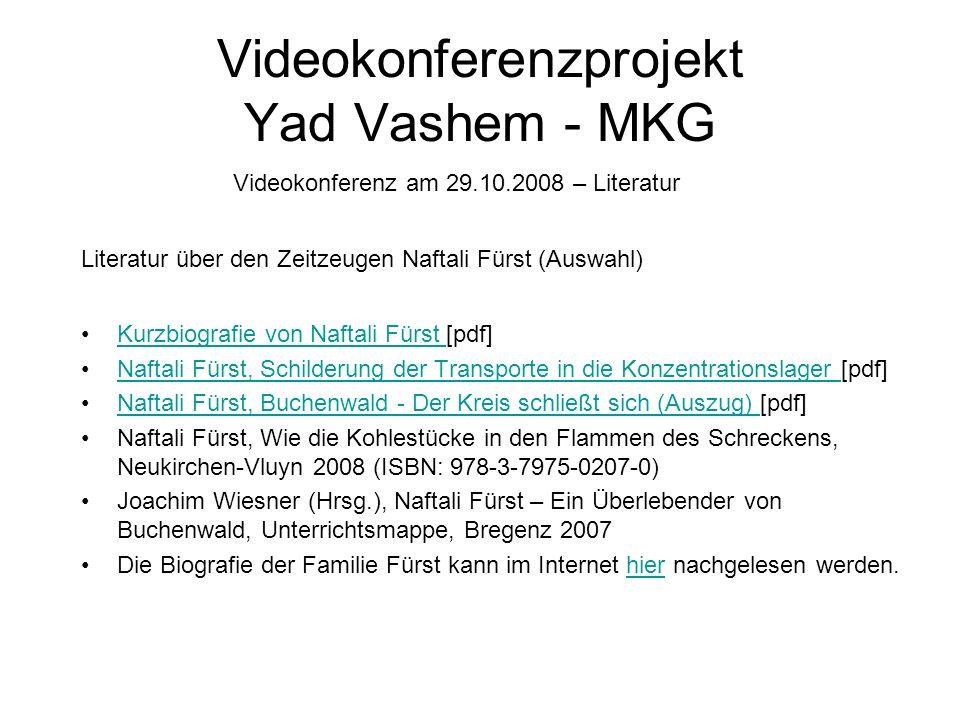 Videokonferenzprojekt Yad Vashem - MKG Videokonferenz am 29.10.2008 – Literatur Kurzbiografie von Naftali Fürst [pdf]Kurzbiografie von Naftali Fürst N