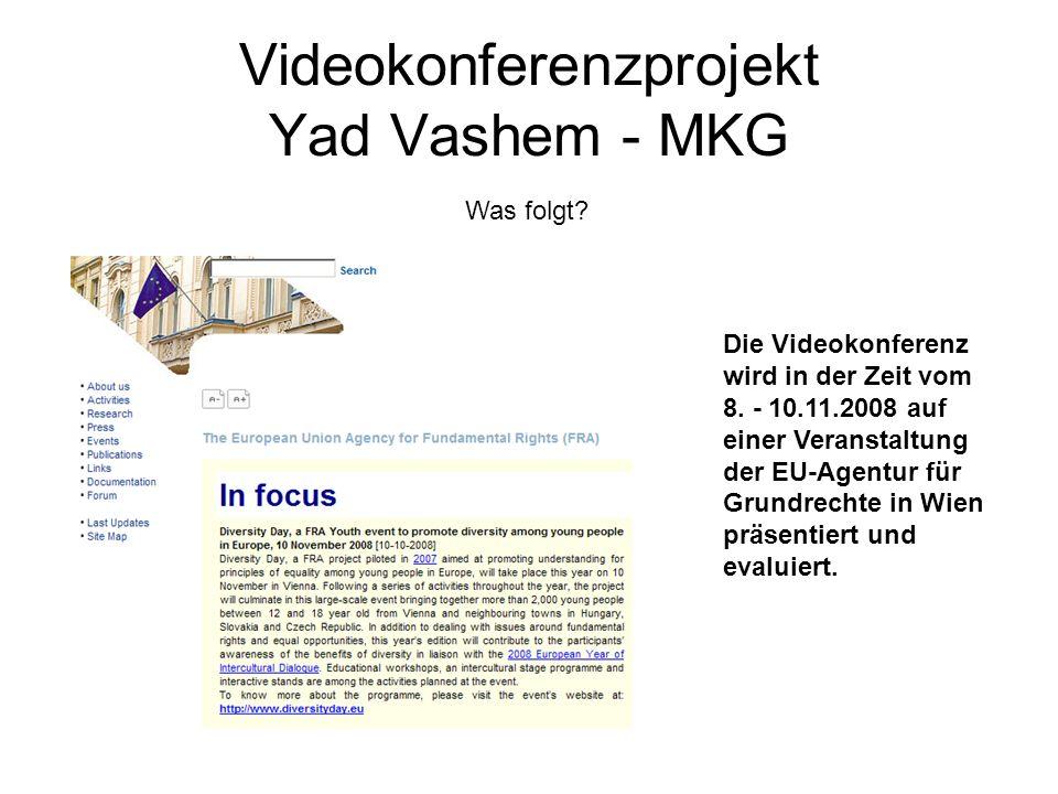 Videokonferenzprojekt Yad Vashem - MKG Die Videokonferenz wird in der Zeit vom 8. - 10.11.2008 auf einer Veranstaltung der EU-Agentur für Grundrechte