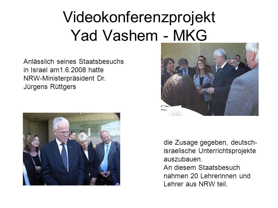 Videokonferenzprojekt Yad Vashem - MKG Anlässlich seines Staatsbesuchs in Israel am1.6.2008 hatte NRW-Ministerpräsident Dr. Jürgens Rüttgers die Zusag
