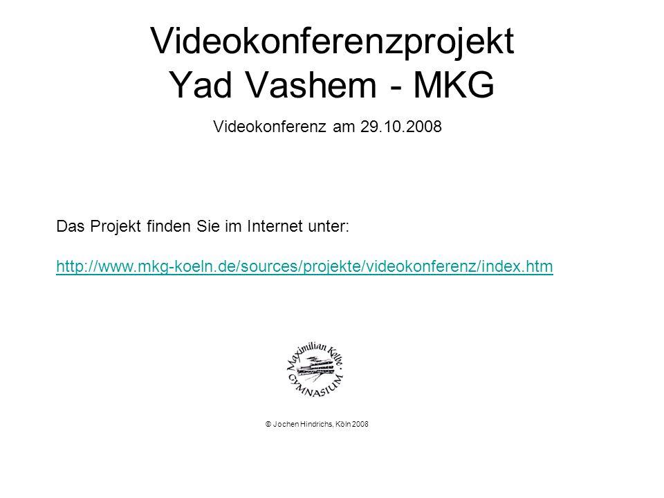 Videokonferenzprojekt Yad Vashem - MKG Videokonferenz am 29.10.2008 Das Projekt finden Sie im Internet unter: http://www.mkg-koeln.de/sources/projekte