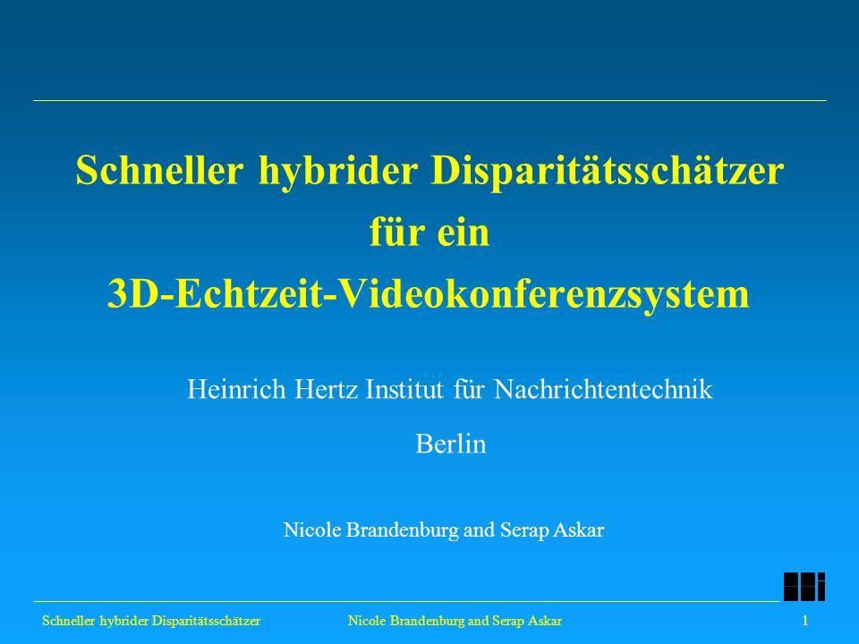 Schneller hybrider Disparitätsschätzer 2 Nicole Brandenburg and Serap Askar Überblick 3D-Echtzeit-Videokonferenzsystem Konzept der Disparitätsschätzung Struktur des schnellen hybriden Disparitätsschätzers Nachverarbeitung Ergebnisse Zusammenfassung