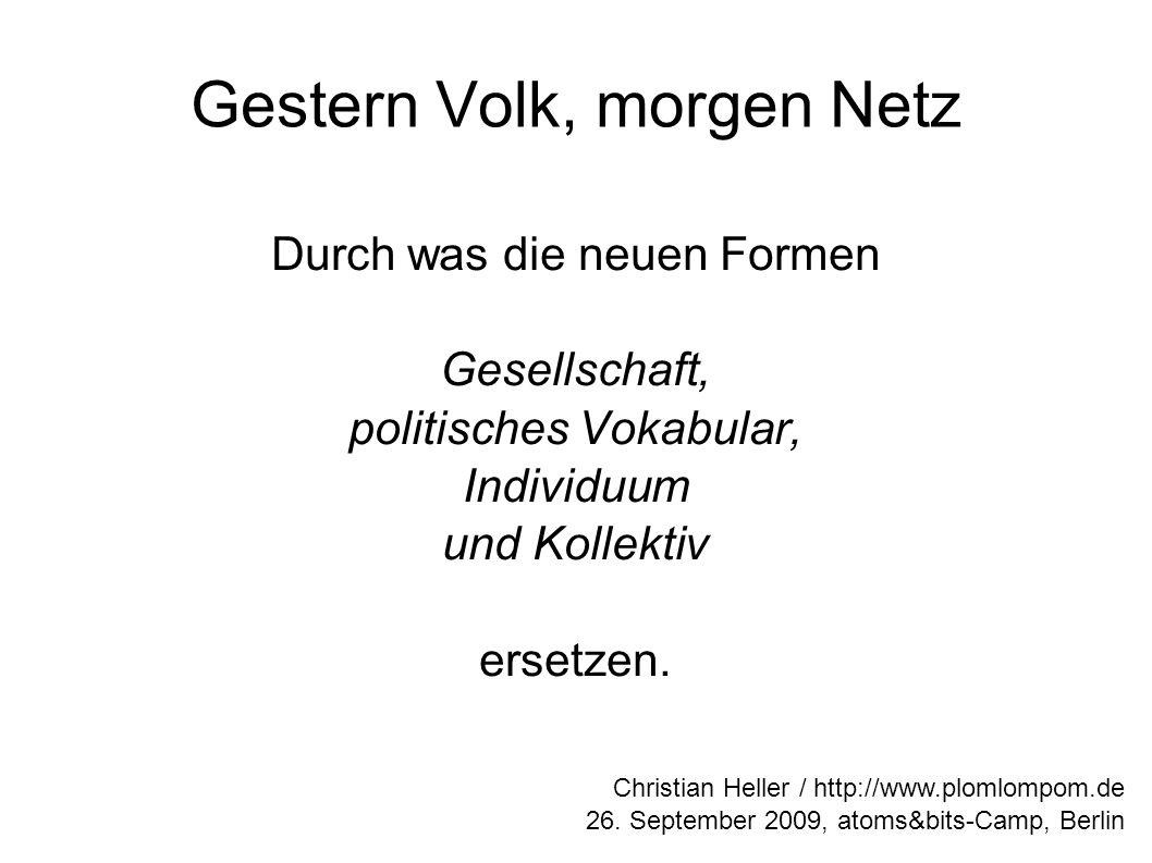 Gestern Volk, morgen Netz Durch was die neuen Formen Gesellschaft, politisches Vokabular, Individuum und Kollektiv ersetzen.