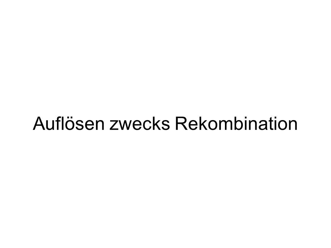 Auflösen zwecks Rekombination