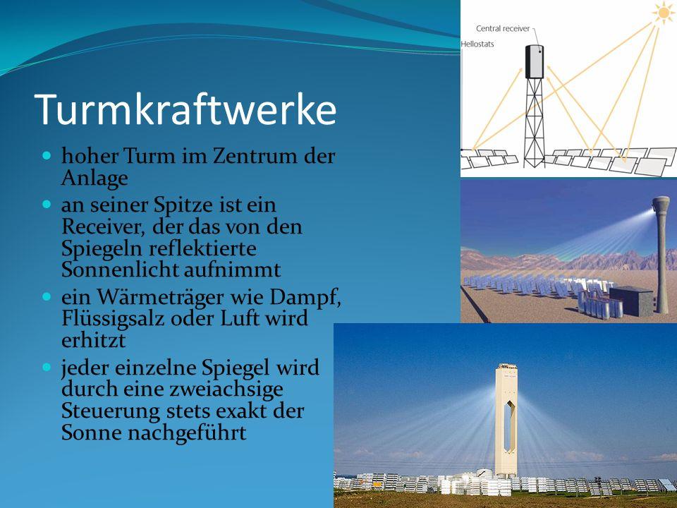 Turmkraftwerke hoher Turm im Zentrum der Anlage an seiner Spitze ist ein Receiver, der das von den Spiegeln reflektierte Sonnenlicht aufnimmt ein Wärmeträger wie Dampf, Flüssigsalz oder Luft wird erhitzt jeder einzelne Spiegel wird durch eine zweiachsige Steuerung stets exakt der Sonne nachgeführt