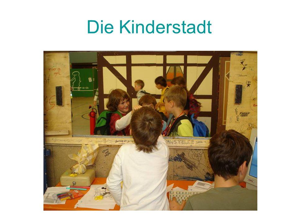 Das Konzept Kinderstadt Kinder lernen im Rahmen der Kinderstadt die Strukturen einer richtigen Stadt kennen und beteiligen sich aktiv an der Gestaltung des Stadtlebens.