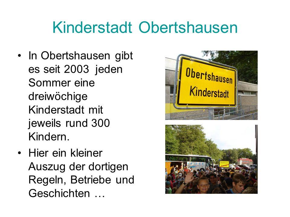 Kinderstadt Obertshausen In Obertshausen gibt es seit 2003 jeden Sommer eine dreiwöchige Kinderstadt mit jeweils rund 300 Kindern. Hier ein kleiner Au
