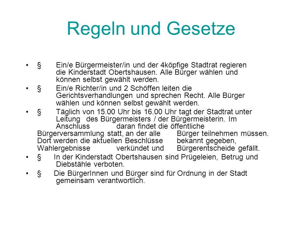 Regeln und Gesetze § Ein/e Bürgermeister/in und der 4köpfige Stadtrat regieren die Kinderstadt Obertshausen. Alle Bürger wählen und können selbst gewä