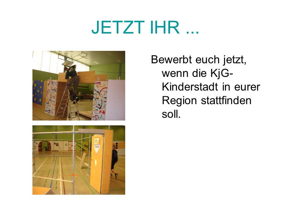 JETZT IHR... Bewerbt euch jetzt, wenn die KjG- Kinderstadt in eurer Region stattfinden soll.