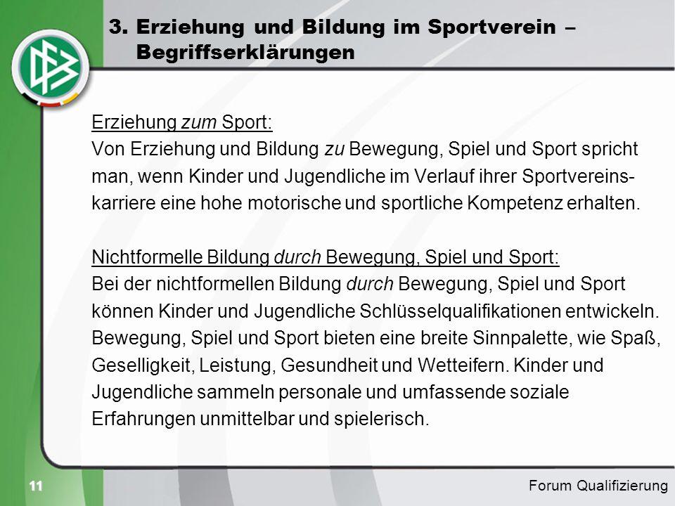 11 Erziehung zum Sport: Von Erziehung und Bildung zu Bewegung, Spiel und Sport spricht man, wenn Kinder und Jugendliche im Verlauf ihrer Sportvereins-