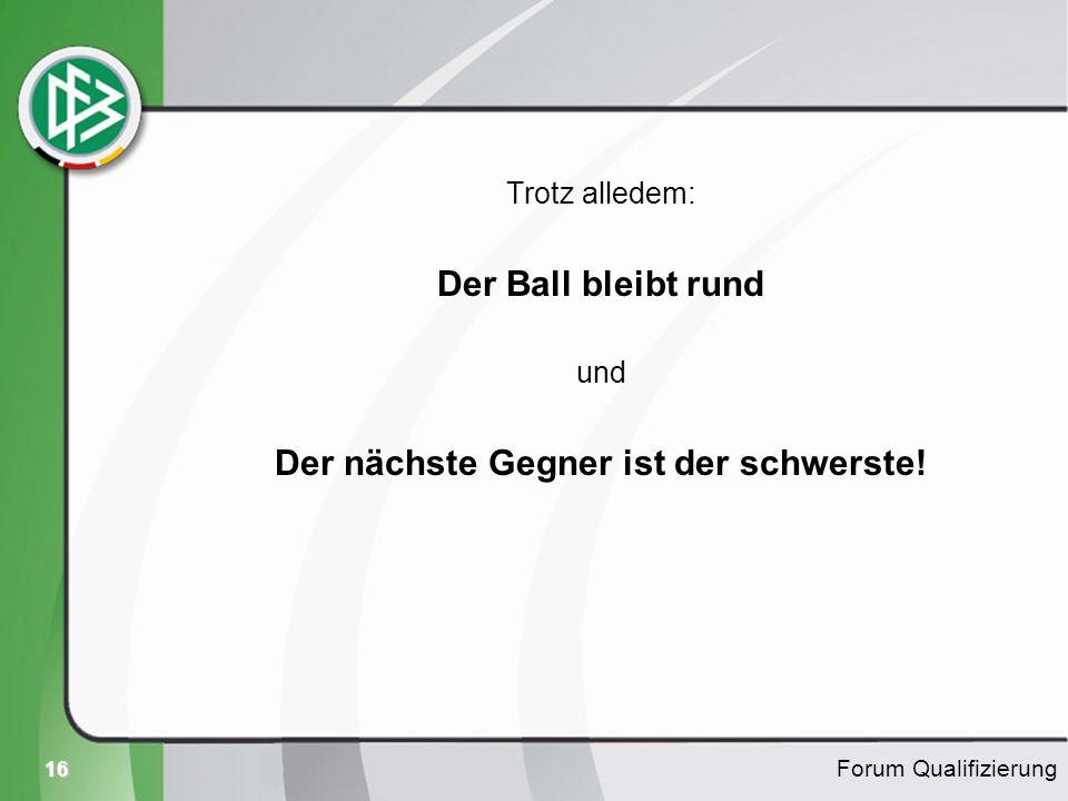 16 Trotz alledem: Der Ball bleibt rund und Der nächste Gegner ist der schwerste! Forum Qualifizierung