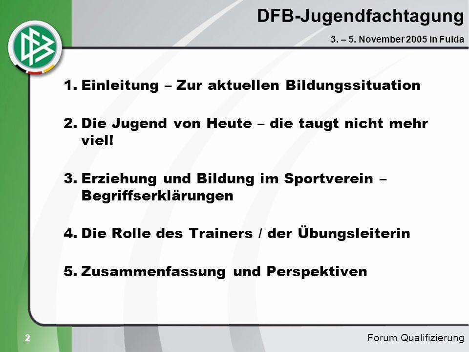 2 DFB-Jugendfachtagung 1.Einleitung – Zur aktuellen Bildungssituation 2.Die Jugend von Heute – die taugt nicht mehr viel! 3.Erziehung und Bildung im S
