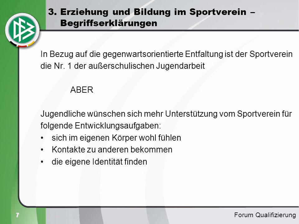 7 3. Erziehung und Bildung im Sportverein – Begriffserklärungen In Bezug auf die gegenwartsorientierte Entfaltung ist der Sportverein die Nr. 1 der au