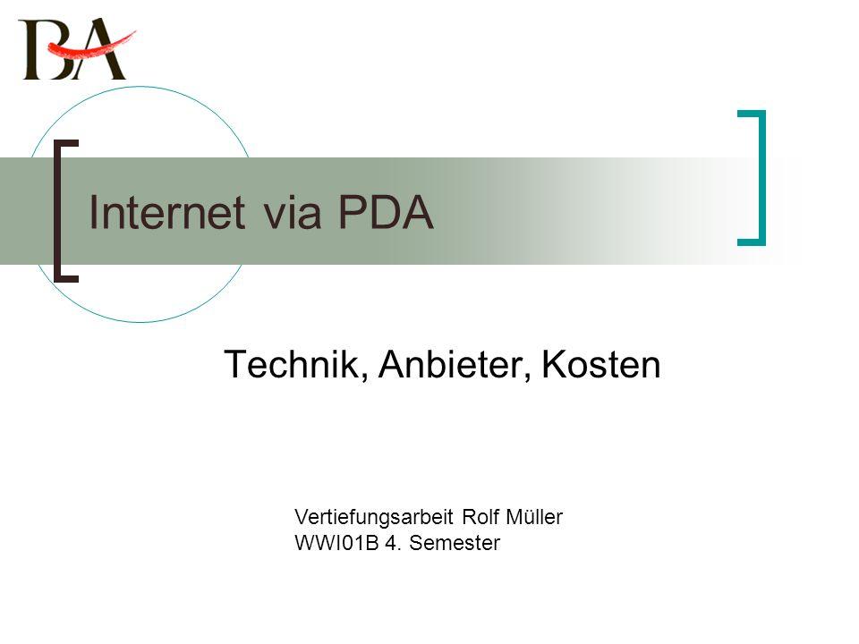 Internet via PDA Technik, Anbieter, Kosten Vertiefungsarbeit Rolf Müller WWI01B 4. Semester