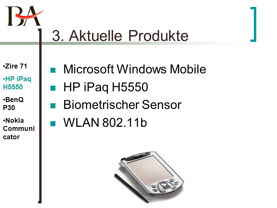 3. Aktuelle Produkte Microsoft Windows Mobile HP iPaq H5550 Biometrischer Sensor WLAN 802.11b Zire 71 HP iPaq H5550 BenQ P30 Nokia Communi cator