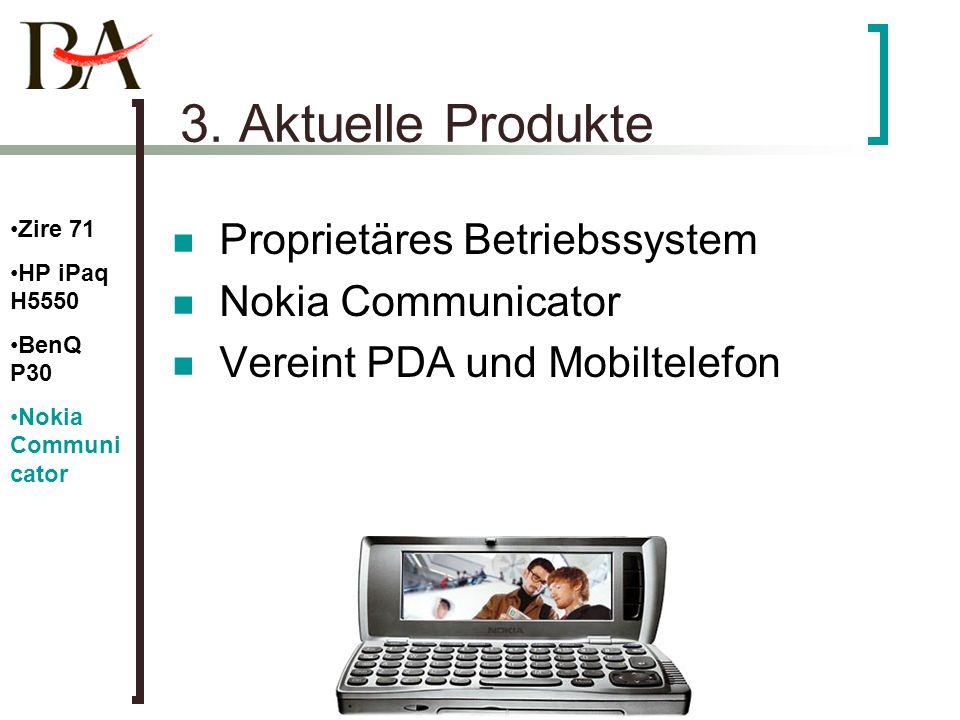 3. Aktuelle Produkte Proprietäres Betriebssystem Nokia Communicator Vereint PDA und Mobiltelefon Zire 71 HP iPaq H5550 BenQ P30 Nokia Communi cator
