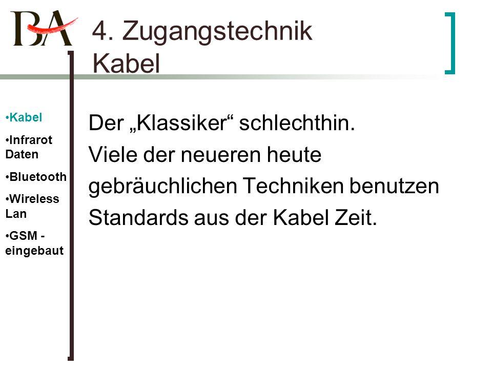 4. Zugangstechnik Kabel Der Klassiker schlechthin. Viele der neueren heute gebräuchlichen Techniken benutzen Standards aus der Kabel Zeit. Kabel Infra
