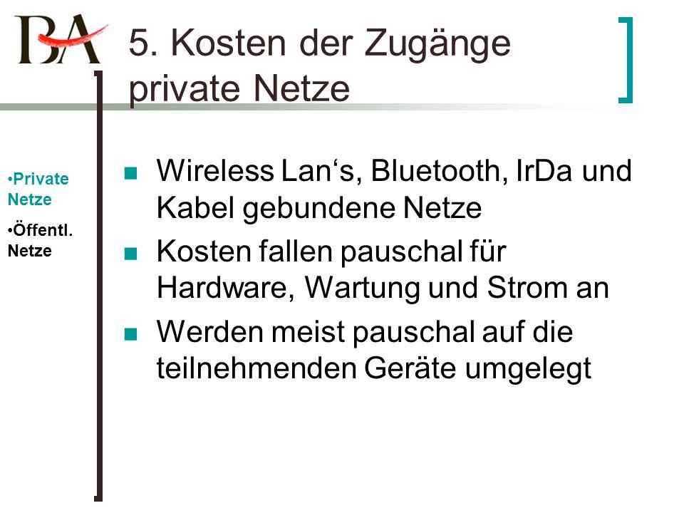 5. Kosten der Zugänge private Netze Wireless Lans, Bluetooth, IrDa und Kabel gebundene Netze Kosten fallen pauschal für Hardware, Wartung und Strom an