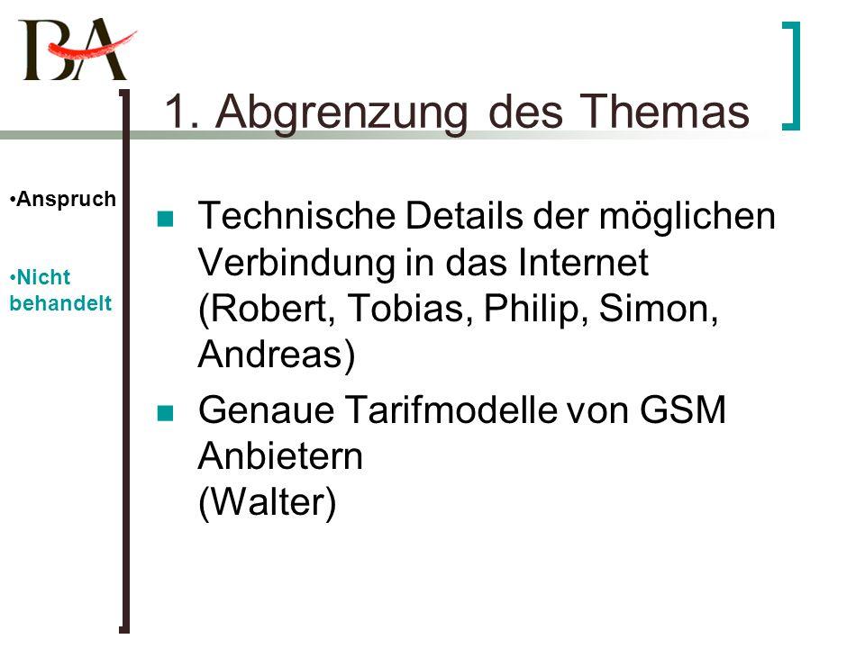 1. Abgrenzung des Themas Technische Details der möglichen Verbindung in das Internet (Robert, Tobias, Philip, Simon, Andreas) Genaue Tarifmodelle von