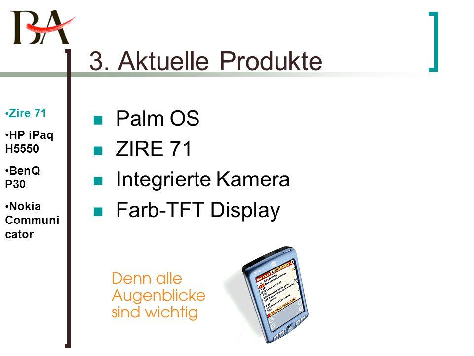3. Aktuelle Produkte Palm OS ZIRE 71 Integrierte Kamera Farb-TFT Display Zire 71 HP iPaq H5550 BenQ P30 Nokia Communi cator