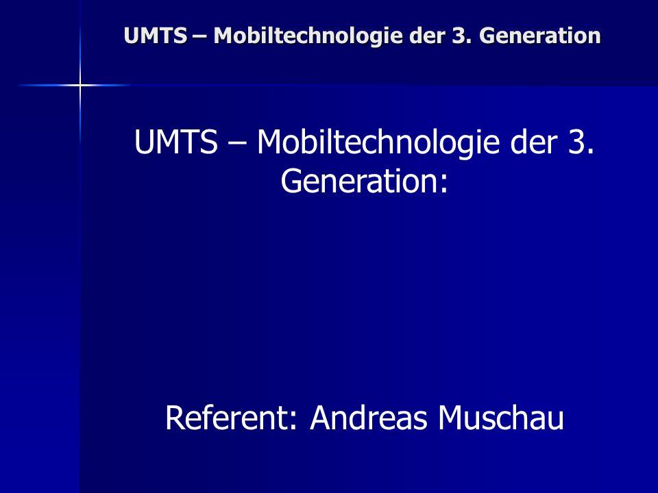 UMTS – Mobiltechnologie der 3. Generation UMTS – Mobiltechnologie der 3.