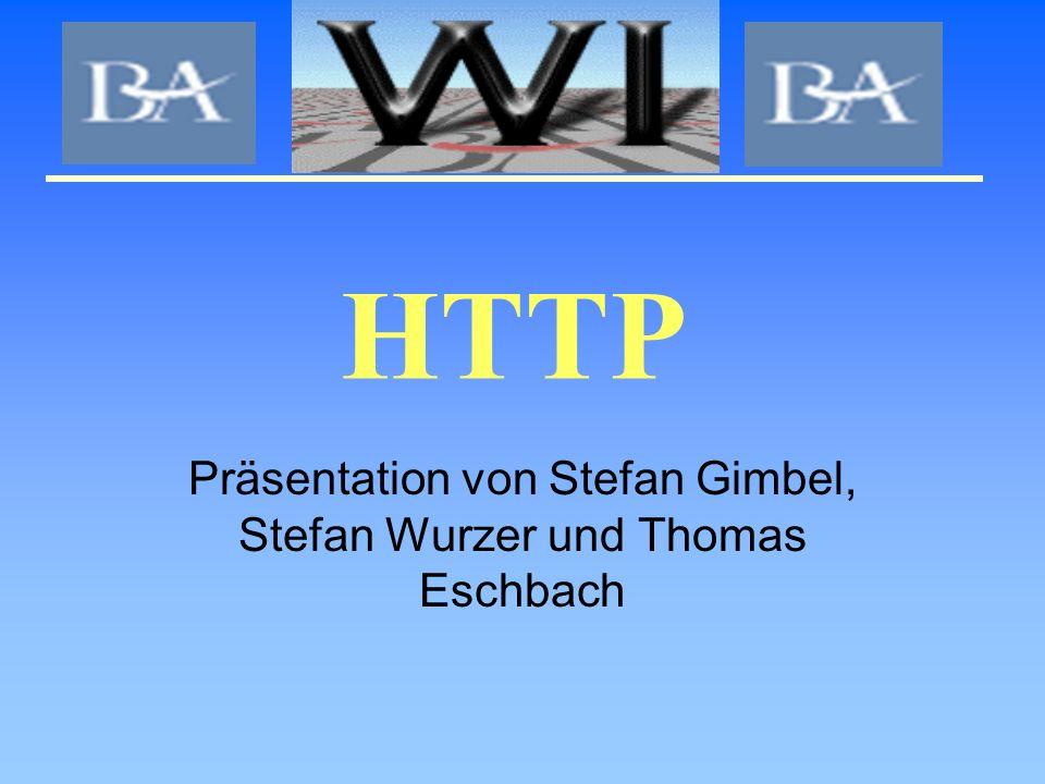 HTTP Präsentation von Stefan Gimbel, Stefan Wurzer und Thomas Eschbach