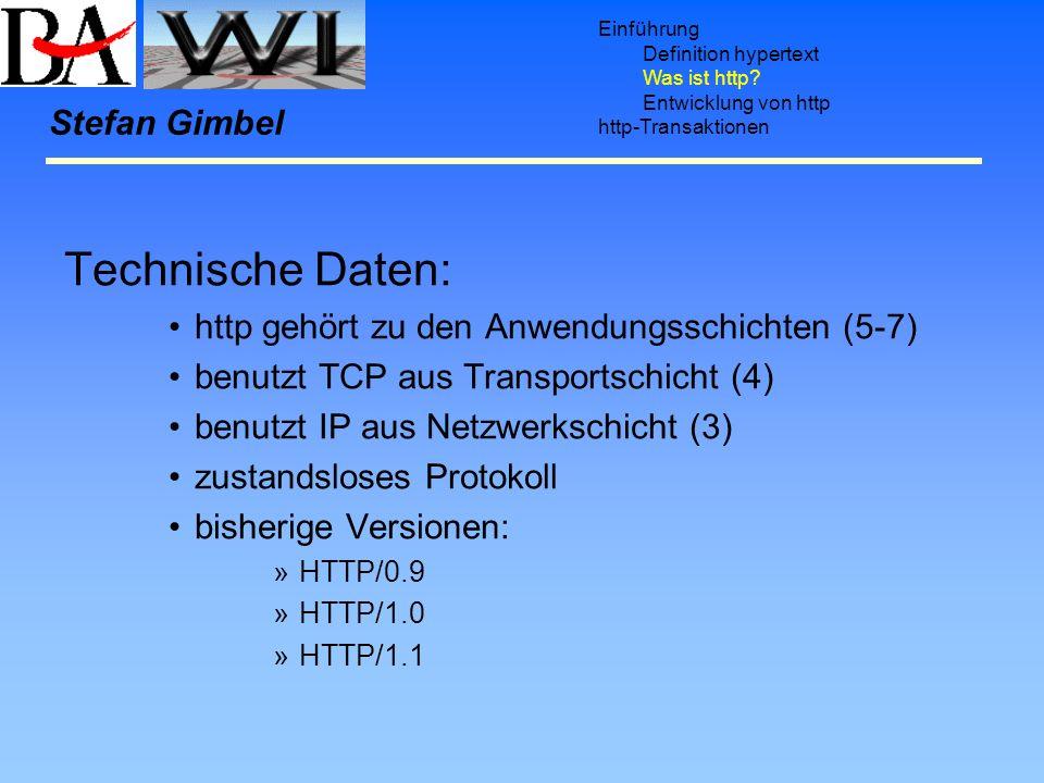 Einführung Definition hypertext Was ist http? Entwicklung von http http-Transaktionen Stefan Gimbel Technische Daten: http gehört zu den Anwendungssch