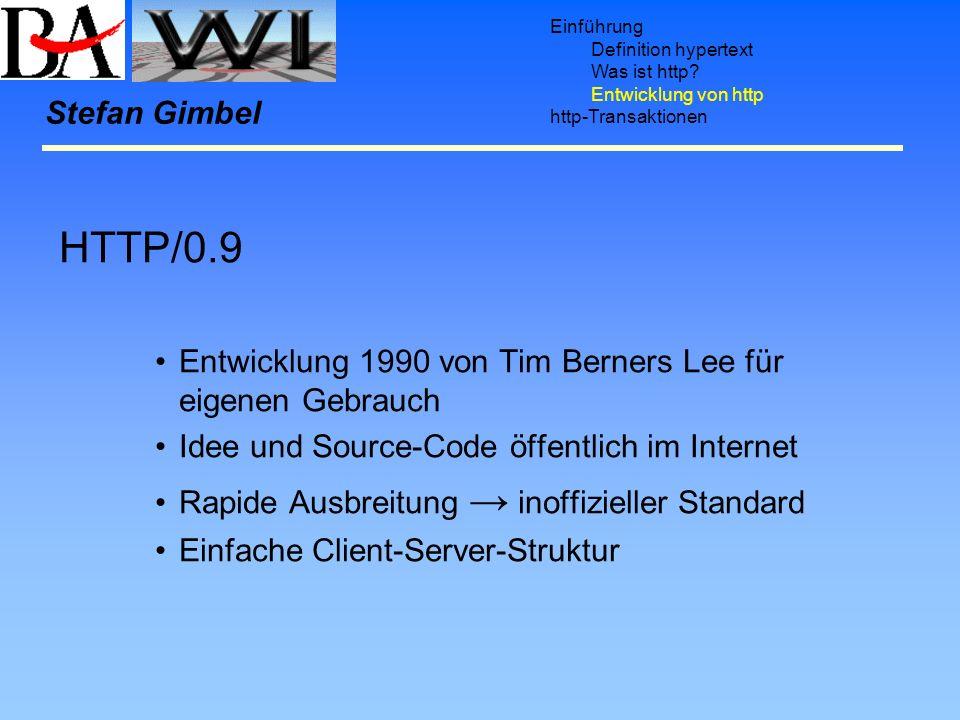 Einführung Definition hypertext Was ist http? Entwicklung von http http-Transaktionen Stefan Gimbel HTTP/0.9 Entwicklung 1990 von Tim Berners Lee für