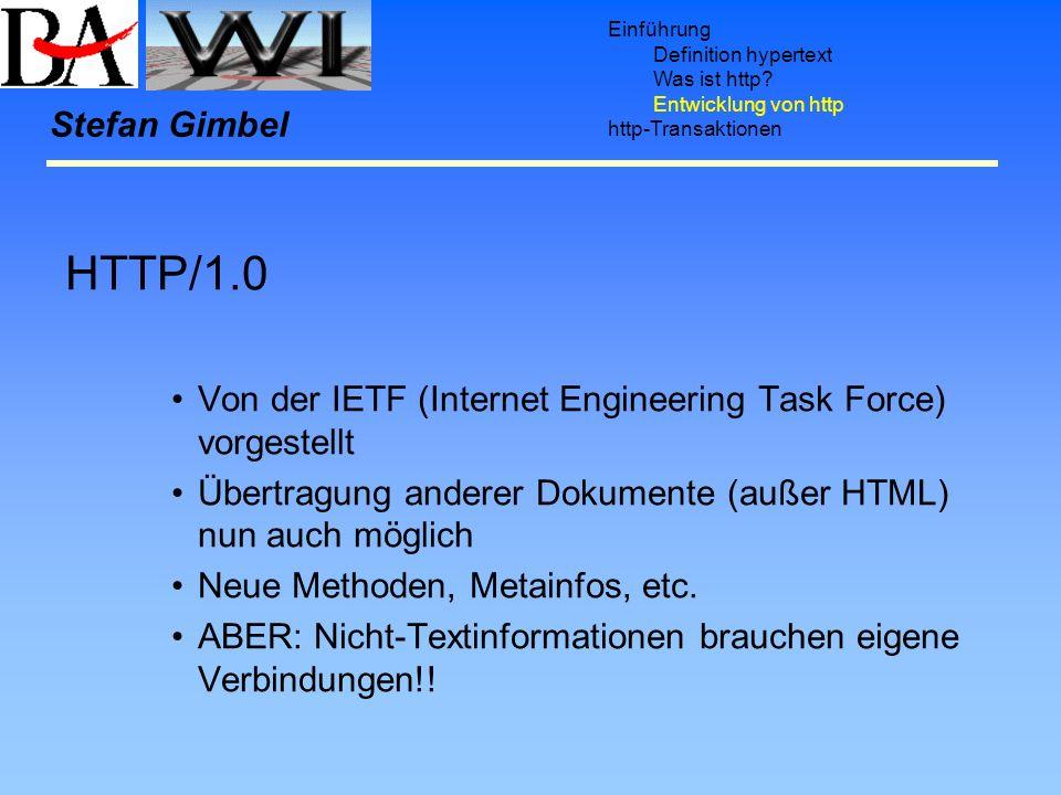 Einführung Definition hypertext Was ist http? Entwicklung von http http-Transaktionen Stefan Gimbel HTTP/1.0 Von der IETF (Internet Engineering Task F